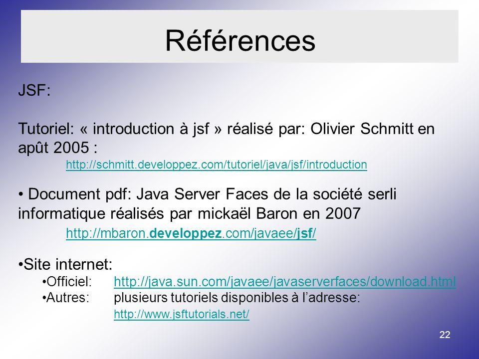 Références JSF: Tutoriel: « introduction à jsf » réalisé par: Olivier Schmitt en apût 2005 :