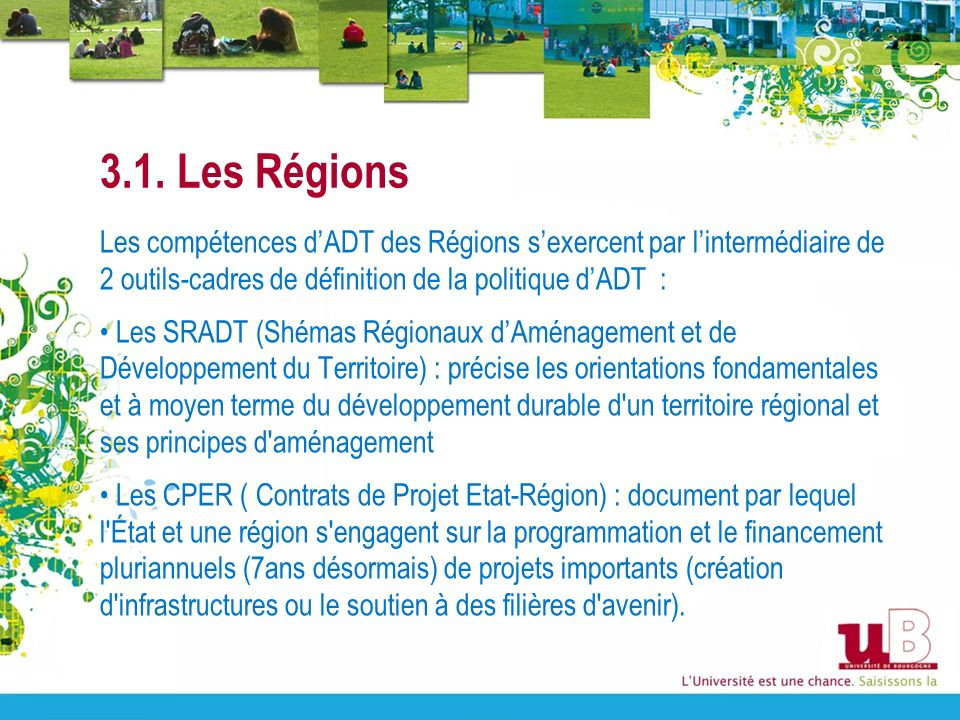 3.1. Les Régions Les compétences d'ADT des Régions s'exercent par l'intermédiaire de 2 outils-cadres de définition de la politique d'ADT :