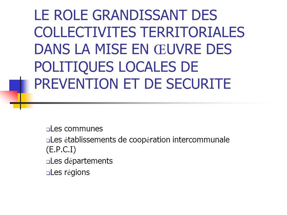 LE ROLE GRANDISSANT DES COLLECTIVITES TERRITORIALES DANS LA MISE EN ŒUVRE DES POLITIQUES LOCALES DE PREVENTION ET DE SECURITE
