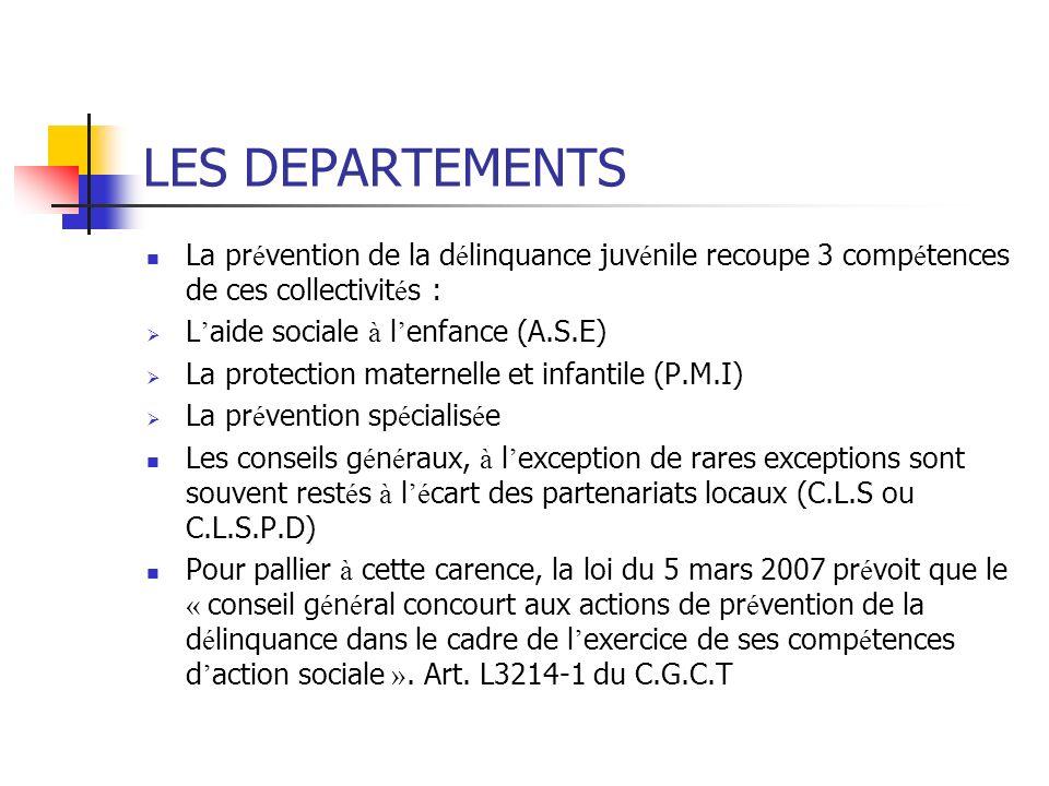 LES DEPARTEMENTS La prévention de la délinquance juvénile recoupe 3 compétences de ces collectivités :