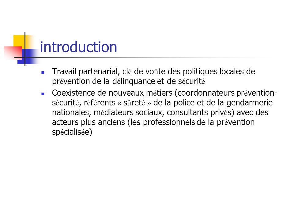 introduction Travail partenarial, clé de voûte des politiques locales de prévention de la délinquance et de sécurité.