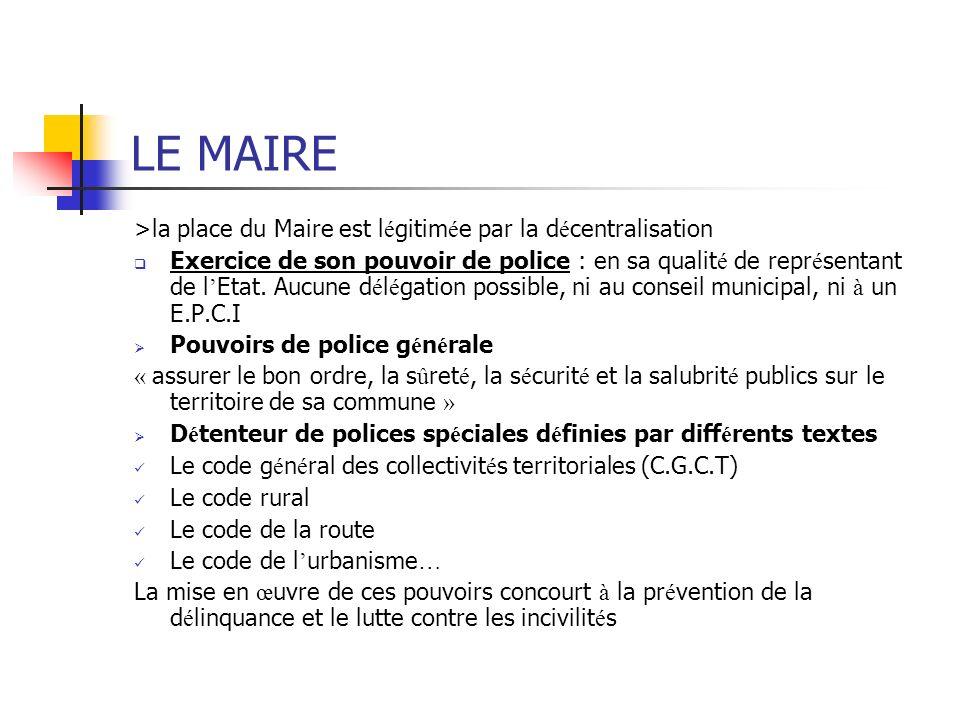 LE MAIRE >la place du Maire est légitimée par la décentralisation