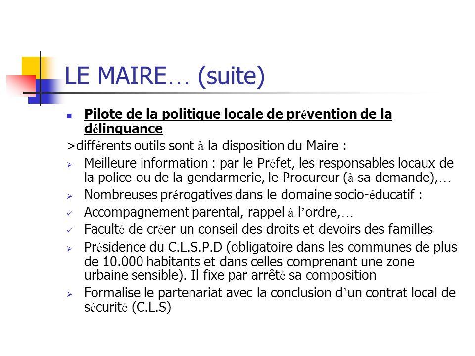 LE MAIRE… (suite) Pilote de la politique locale de prévention de la délinquance. >différents outils sont à la disposition du Maire :