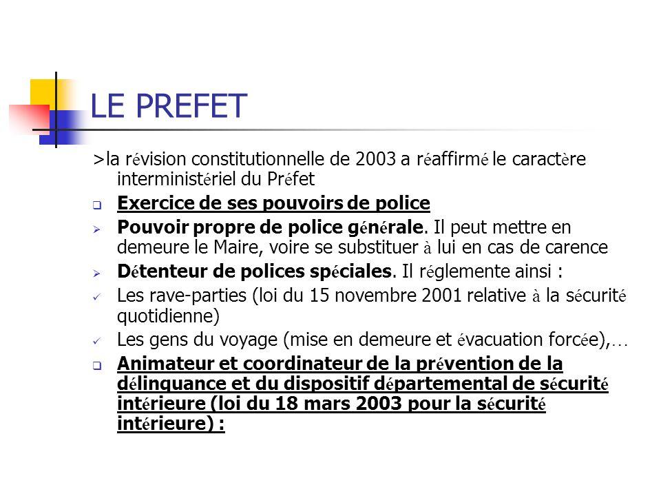 LE PREFET >la révision constitutionnelle de 2003 a réaffirmé le caractère interministériel du Préfet.