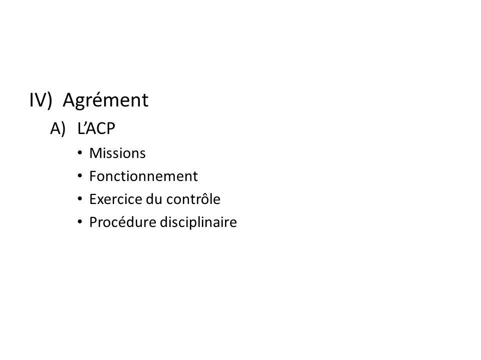 IV) Agrément L'ACP Missions Fonctionnement Exercice du contrôle