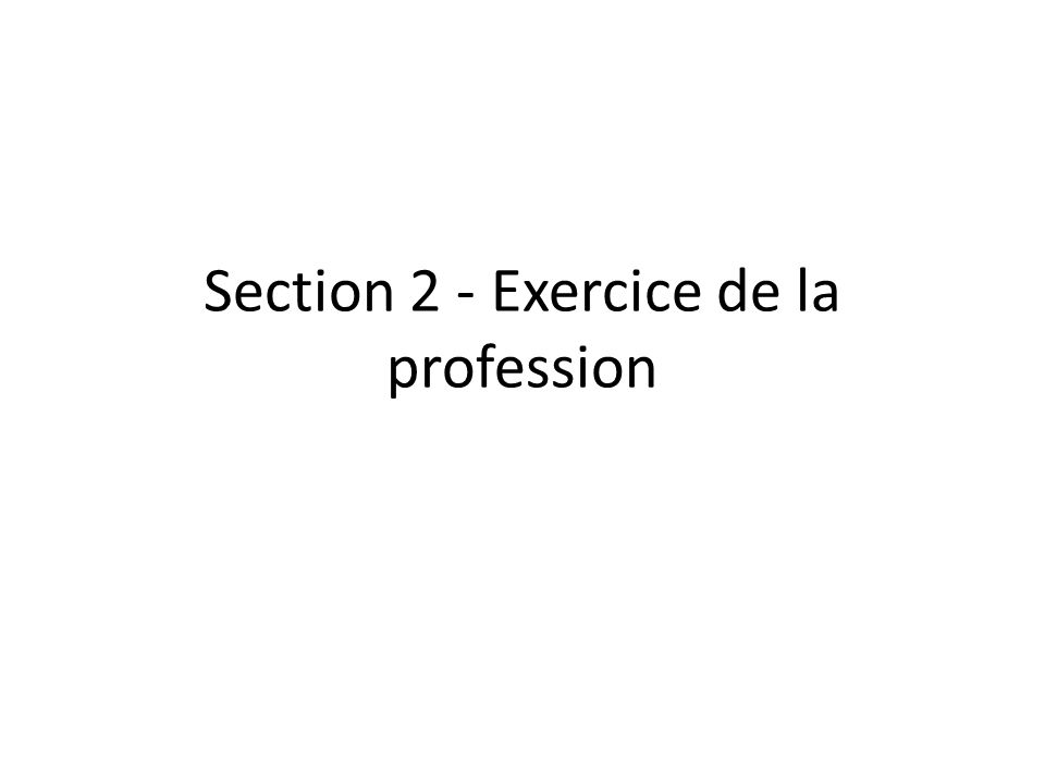 Section 2 - Exercice de la profession