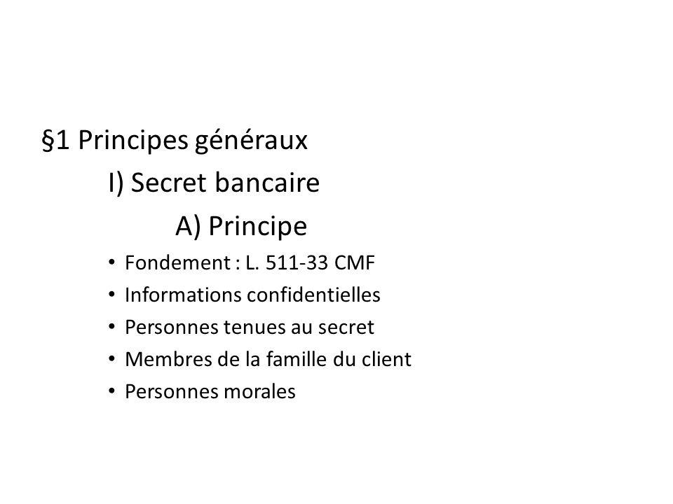 §1 Principes généraux I) Secret bancaire A) Principe