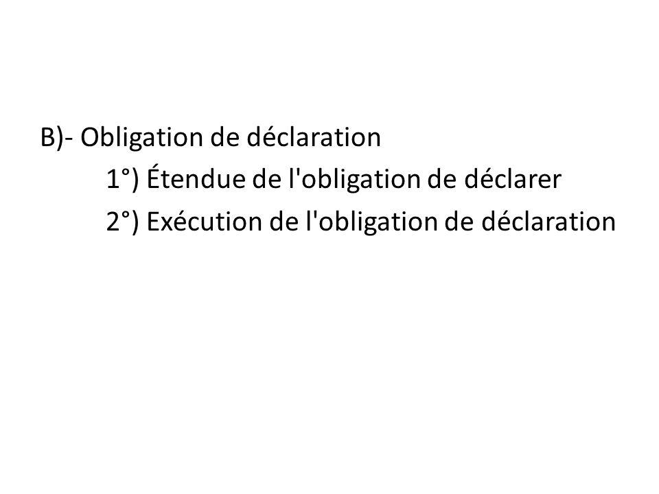 B)- Obligation de déclaration
