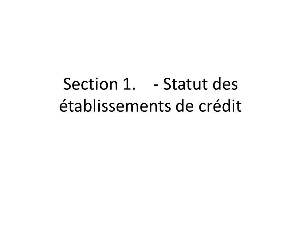 Section 1. - Statut des établissements de crédit