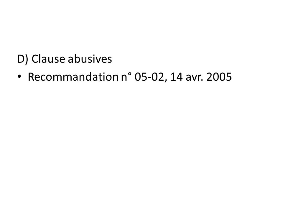 D) Clause abusives Recommandation n° 05-02, 14 avr. 2005