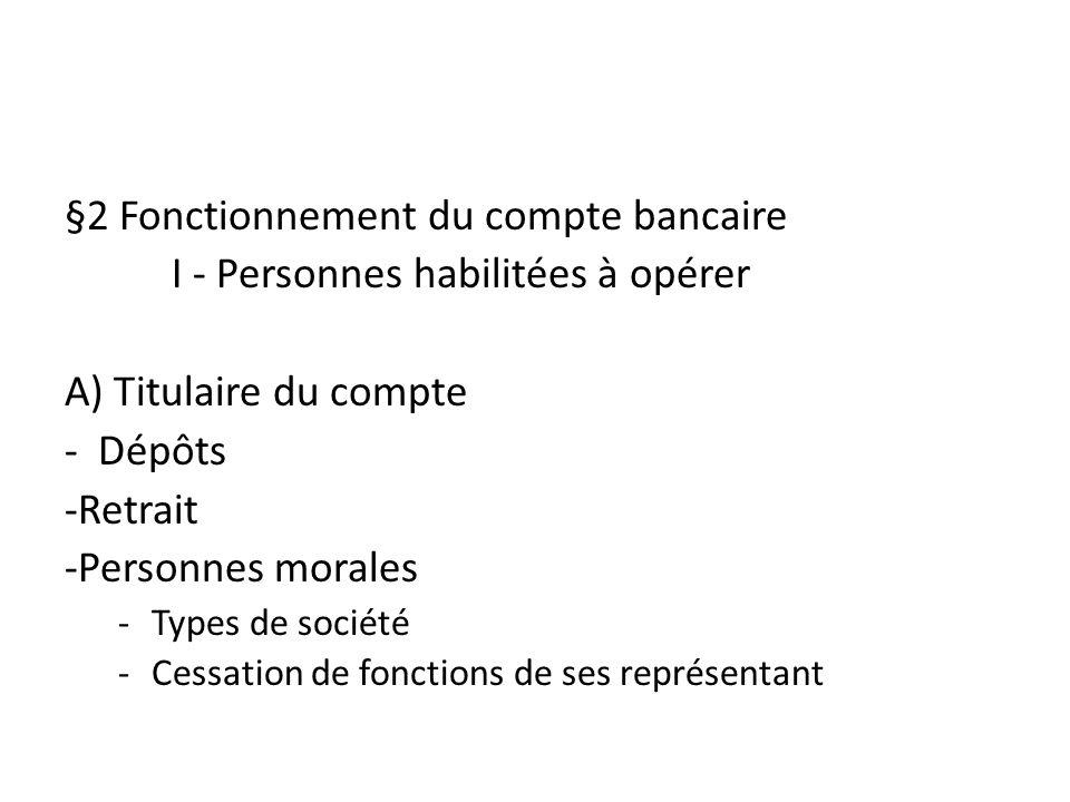 §2 Fonctionnement du compte bancaire I - Personnes habilitées à opérer