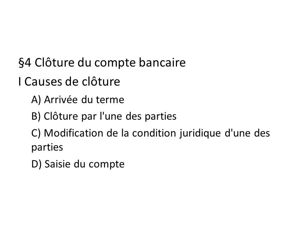 §4 Clôture du compte bancaire I Causes de clôture