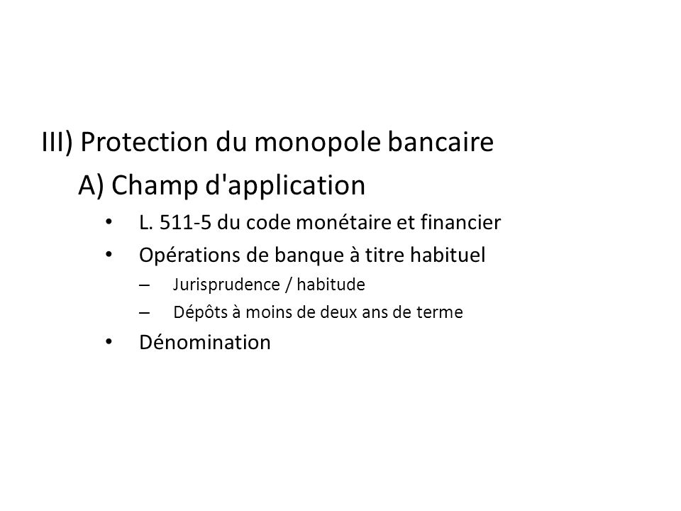 III) Protection du monopole bancaire A) Champ d application