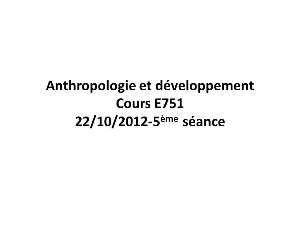 Anthropologie et développement Cours E751 22/10/2012-5ème séance