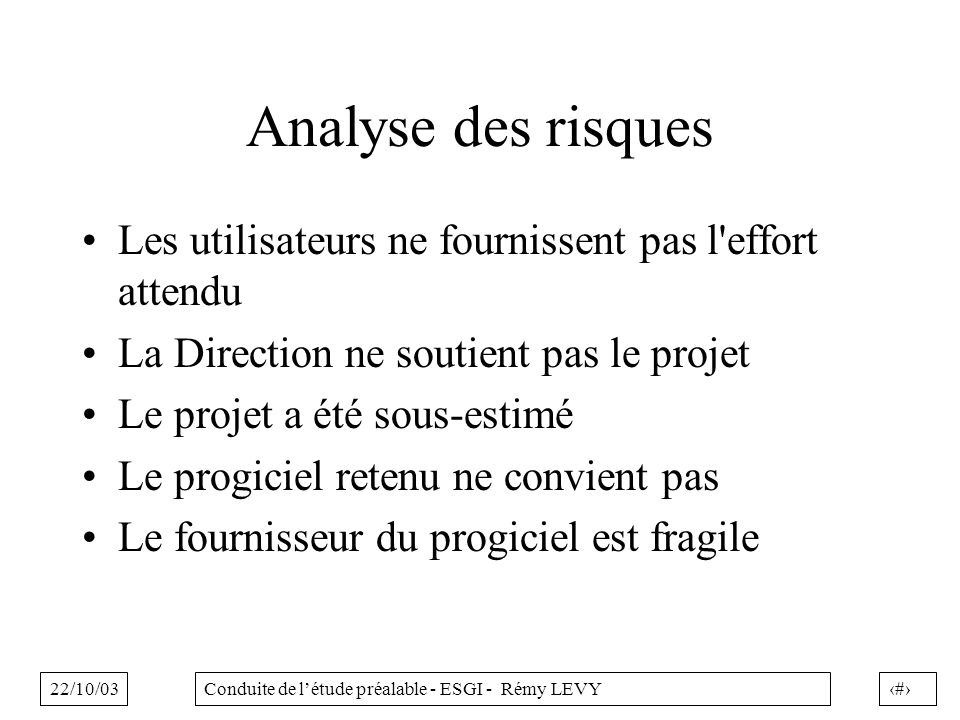 Analyse des risques Les utilisateurs ne fournissent pas l effort attendu. La Direction ne soutient pas le projet.