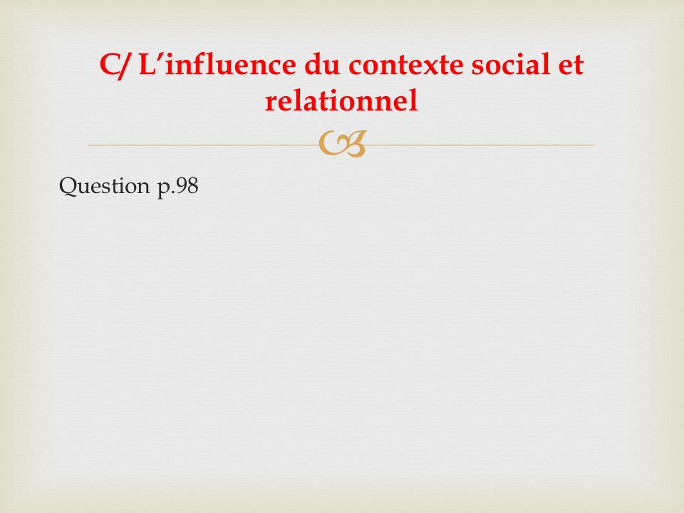 C/ L'influence du contexte social et relationnel