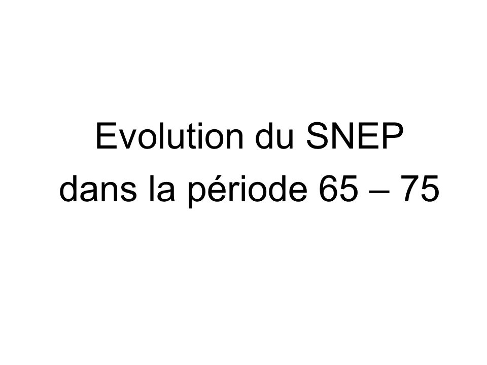 31/03/2017 Evolution du SNEP dans la période 65 – 75