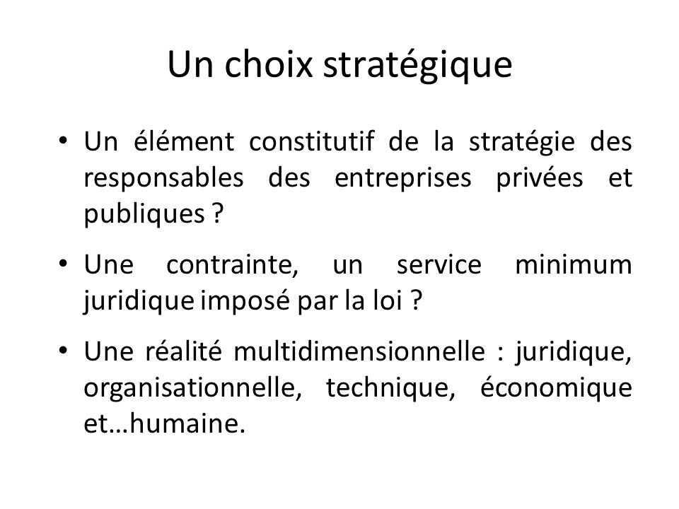 Un choix stratégique Un élément constitutif de la stratégie des responsables des entreprises privées et publiques