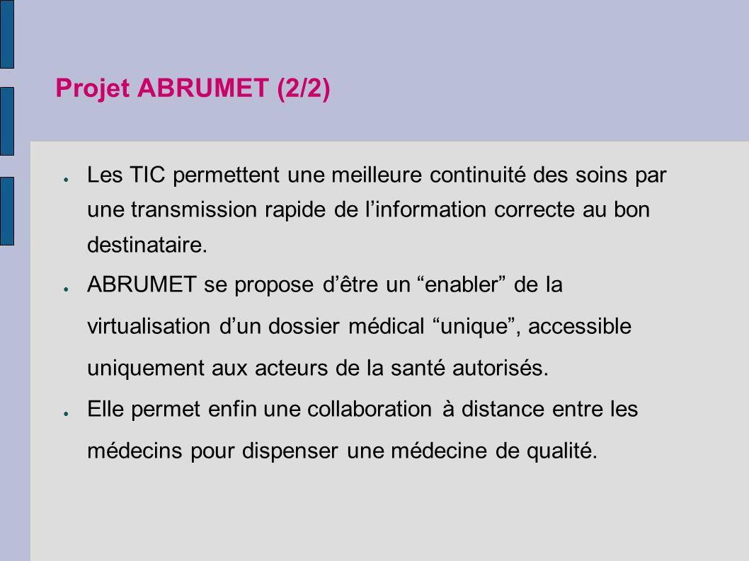 Projet ABRUMET (2/2) Les TIC permettent une meilleure continuité des soins par une transmission rapide de l'information correcte au bon destinataire.
