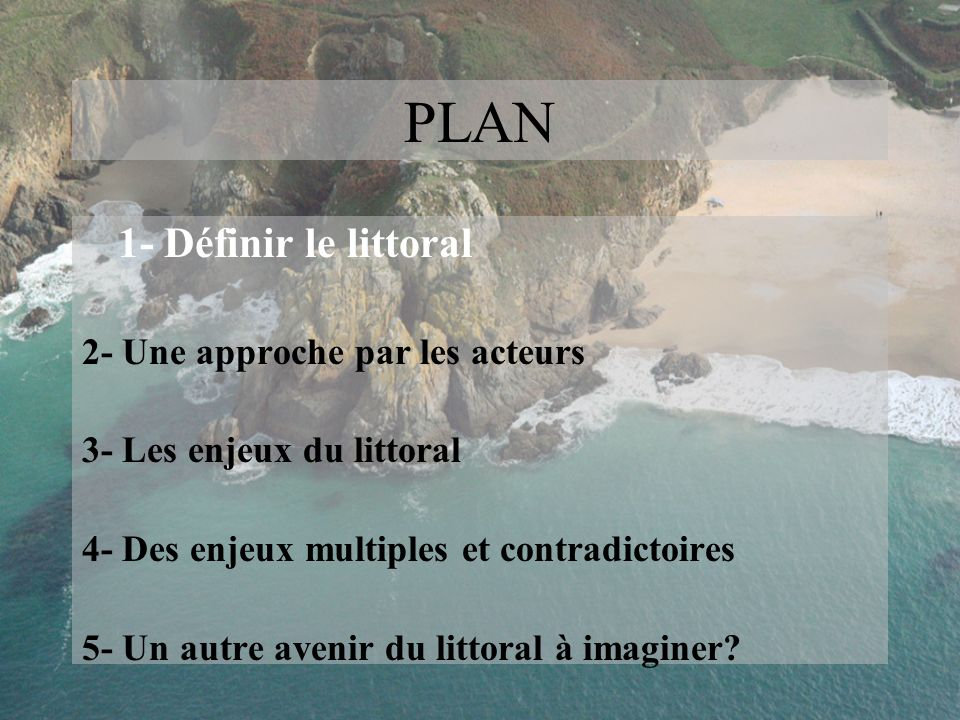 PLAN 1- Définir le littoral 2- Une approche par les acteurs