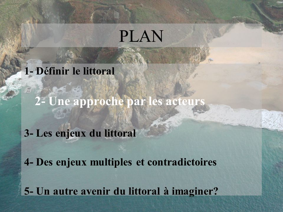 PLAN 2- Une approche par les acteurs 1- Définir le littoral