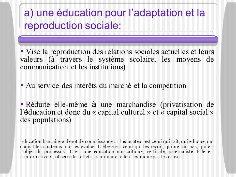 a) une éducation pour l'adaptation et la reproduction sociale: