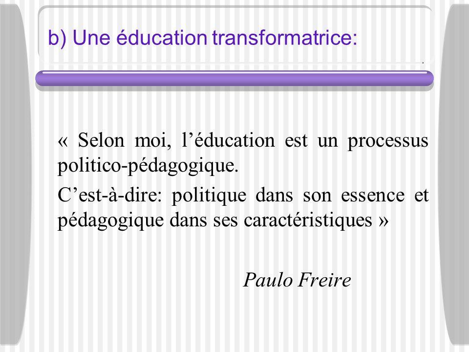 b) Une éducation transformatrice: