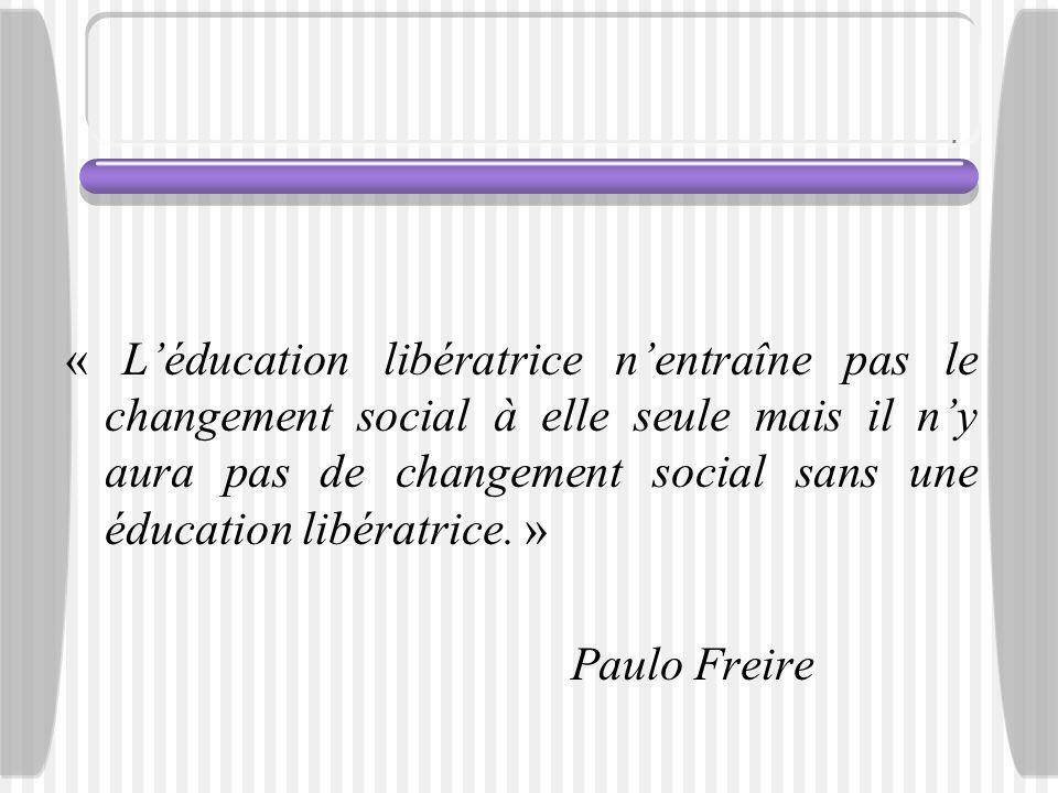 « L'éducation libératrice n'entraîne pas le changement social à elle seule mais il n'y aura pas de changement social sans une éducation libératrice. »