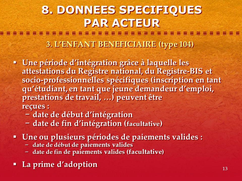 8. DONNEES SPECIFIQUES PAR ACTEUR 3. L'ENFANT BENEFICIAIRE (type 104)