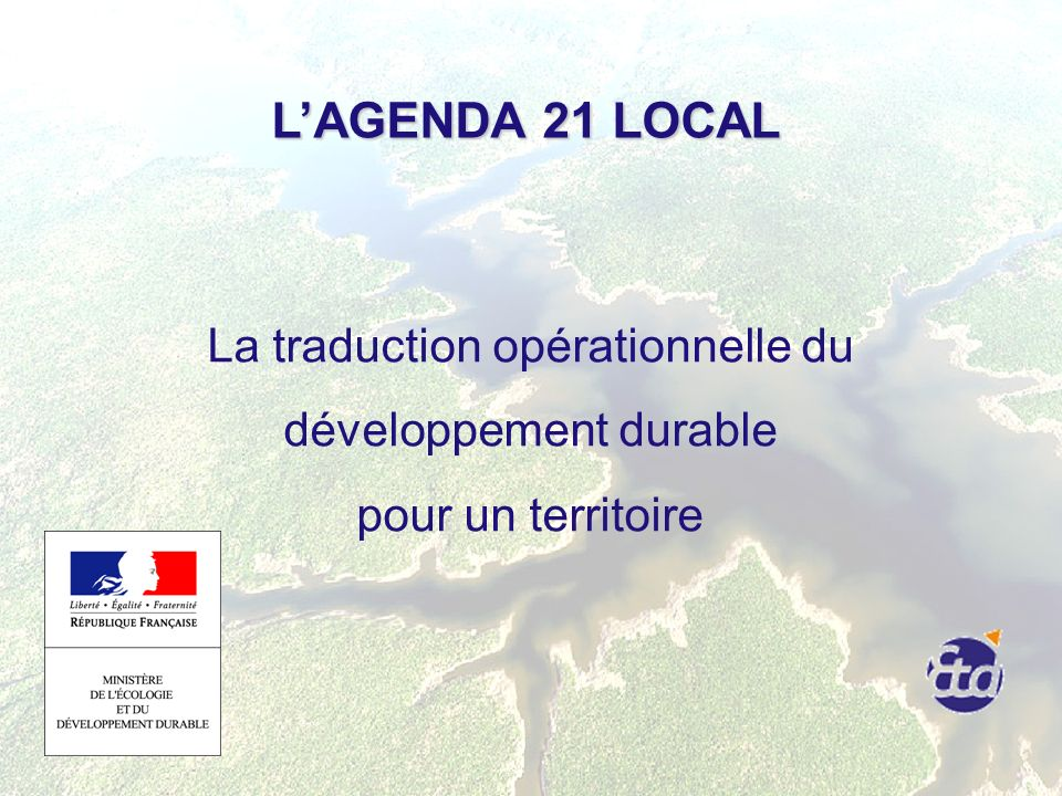 L'AGENDA 21 LOCAL La traduction opérationnelle du