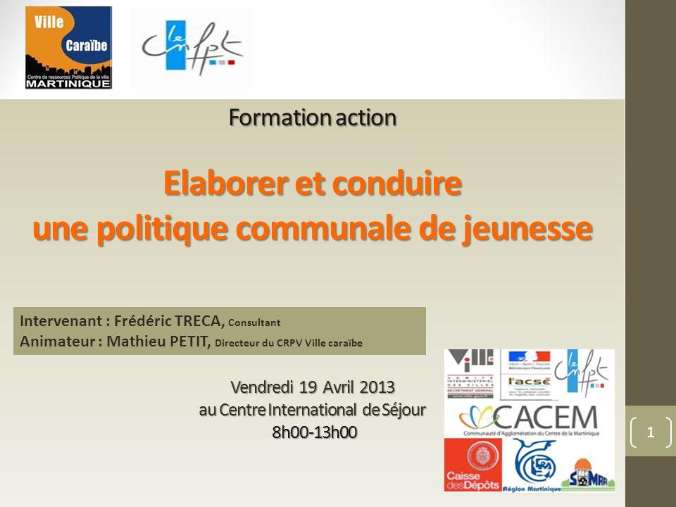 Formation action Elaborer et conduire une politique communale de jeunesse Vendredi 19 Avril 2013 au Centre International de Séjour 8h00-13h00