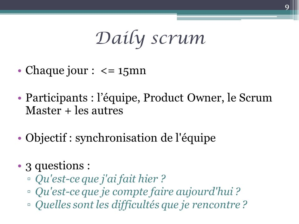 Daily scrum Chaque jour : <= 15mn