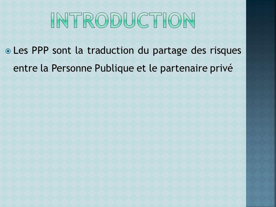 INTRODUCTION Les PPP sont la traduction du partage des risques entre la Personne Publique et le partenaire privé.