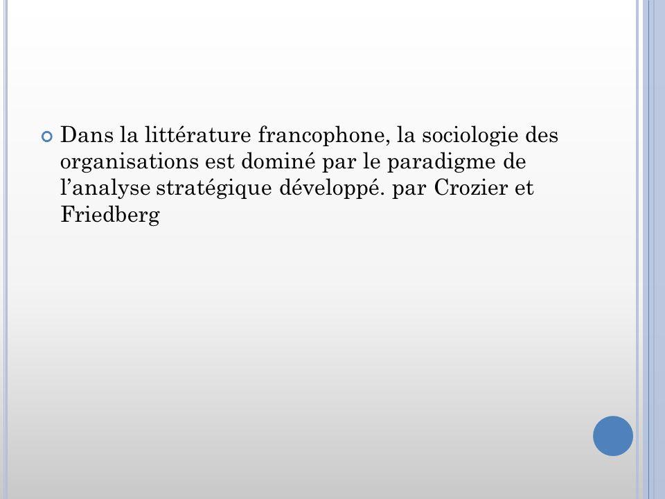 Dans la littérature francophone, la sociologie des organisations est dominé par le paradigme de l'analyse stratégique développé.