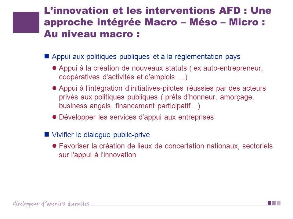 L'innovation et les interventions AFD : Une approche intégrée Macro – Méso – Micro : Au niveau macro :