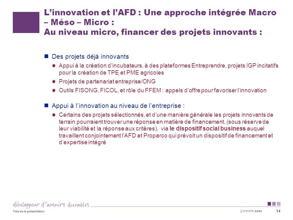 L'innovation et l'AFD : Une approche intégrée Macro – Méso – Micro : Au niveau micro, financer des projets innovants :