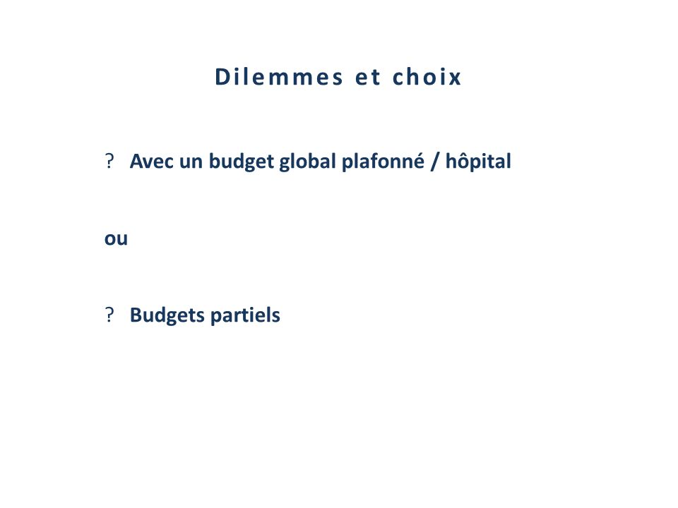 Dilemmes et choix Avec un budget global plafonné / hôpital ou