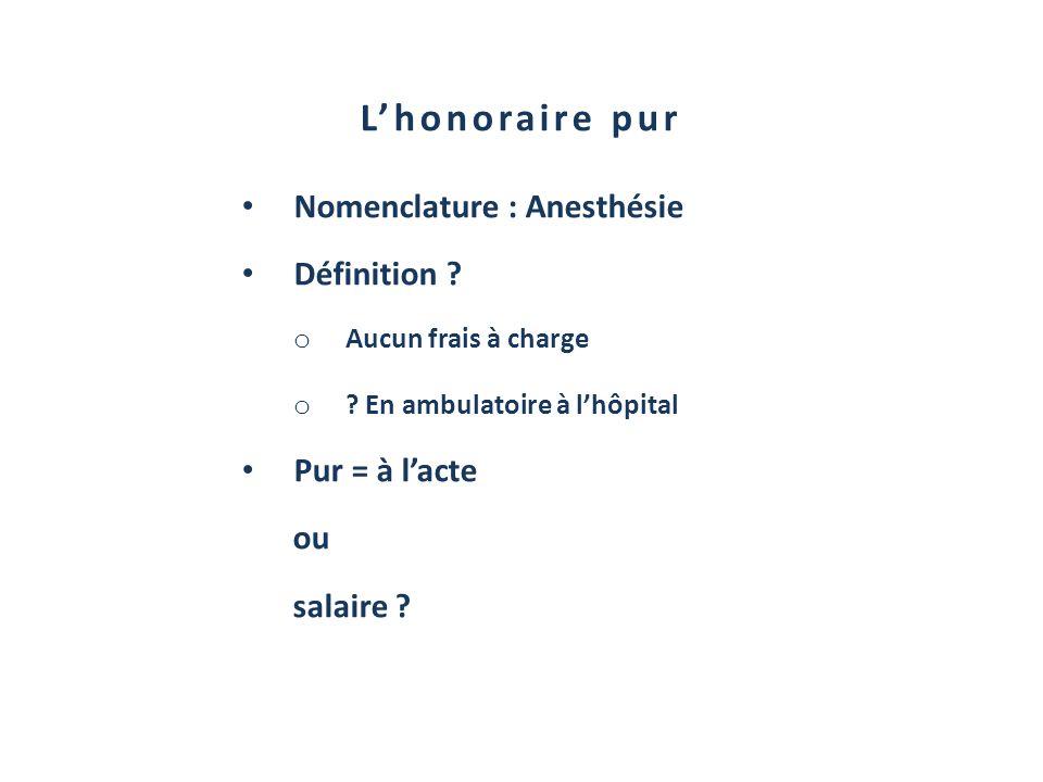 L'honoraire pur Nomenclature : Anesthésie Définition Pur = à l'acte