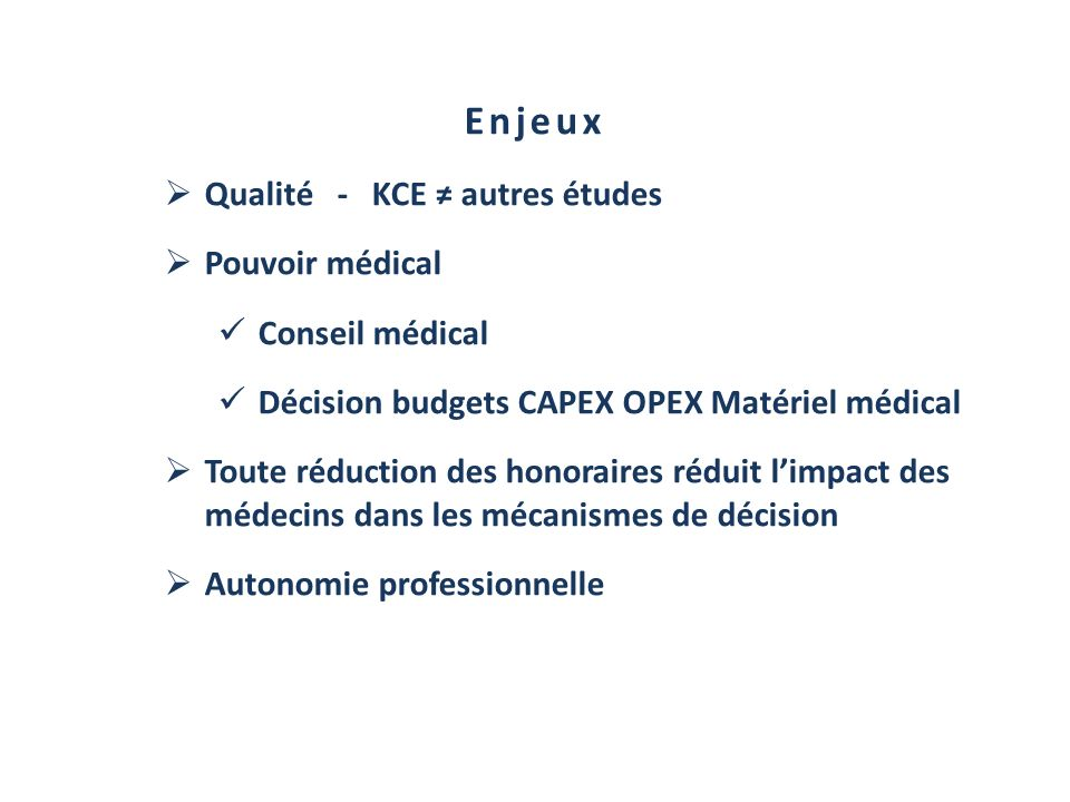 Enjeux Qualité - KCE ≠ autres études Pouvoir médical Conseil médical