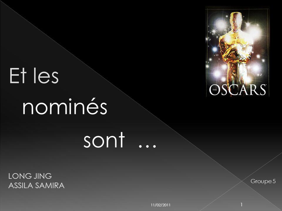 Et les nominés sont … LONG JING ASSILA SAMIRA Groupe 5 11/02/2011