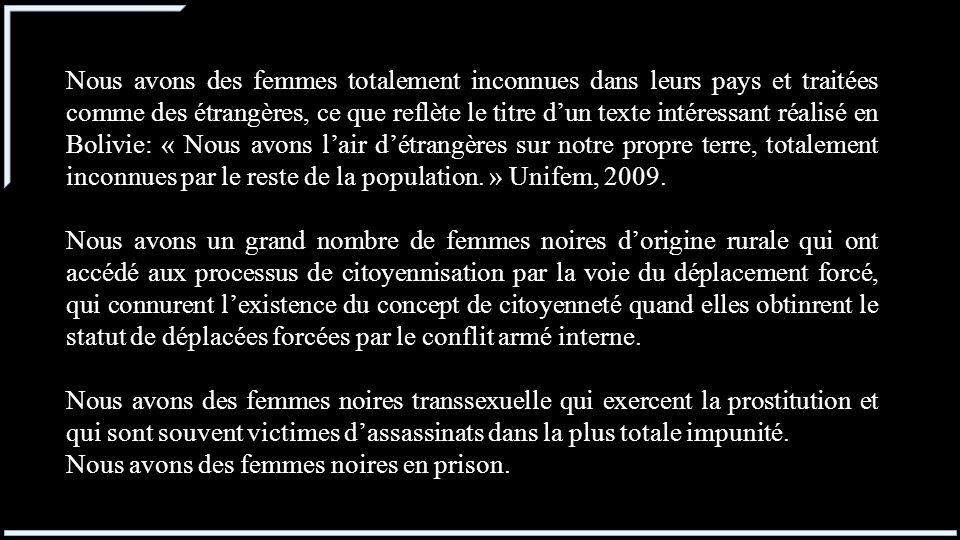 Nous avons des femmes totalement inconnues dans leurs pays et traitées comme des étrangères, ce que reflète le titre d'un texte intéressant réalisé en Bolivie: « Nous avons l'air d'étrangères sur notre propre terre, totalement inconnues par le reste de la population. » Unifem, 2009.