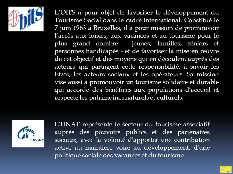 L'OITS a pour objet de favoriser le développement du Tourisme Social dans le cadre international. Constitué le 7 juin 1963 à Bruxelles, il a pour mission de promouvoir l'accès aux loisirs, aux vacances et au tourisme pour le plus grand nombre - jeunes, familles, séniors et personnes handicapés - et de favoriser la mise en œuvre de cet objectif et des moyens qui en découlent auprès des acteurs qui partagent cette responsabilité, à savoir les Etats, les acteurs sociaux et les opérateurs. Sa mission vise aussi à promouvoir un tourisme solidaire et durable qui accorde des bénéfices aux populations d'accueil et respecte les patrimoines naturels et culturels.