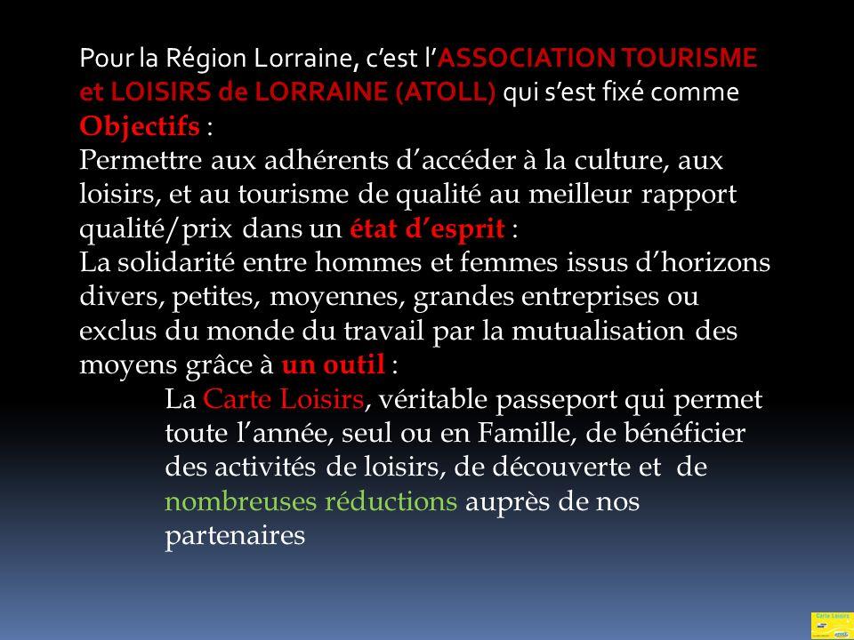 Pour la Région Lorraine, c'est l'ASSOCIATION TOURISME et LOISIRS de LORRAINE (ATOLL) qui s'est fixé comme Objectifs :