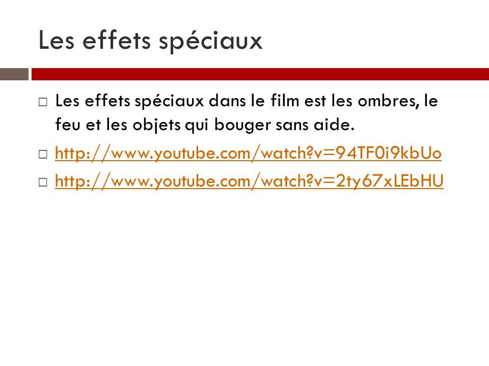 Les effets spéciaux Les effets spéciaux dans le film est les ombres, le feu et les objets qui bouger sans aide.