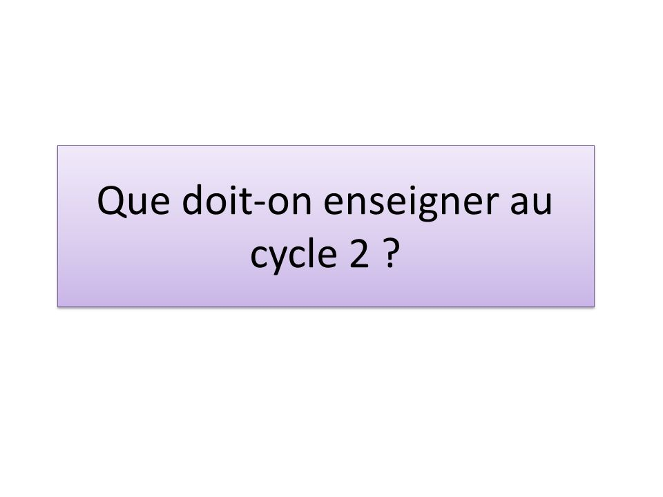 Que doit-on enseigner au cycle 2