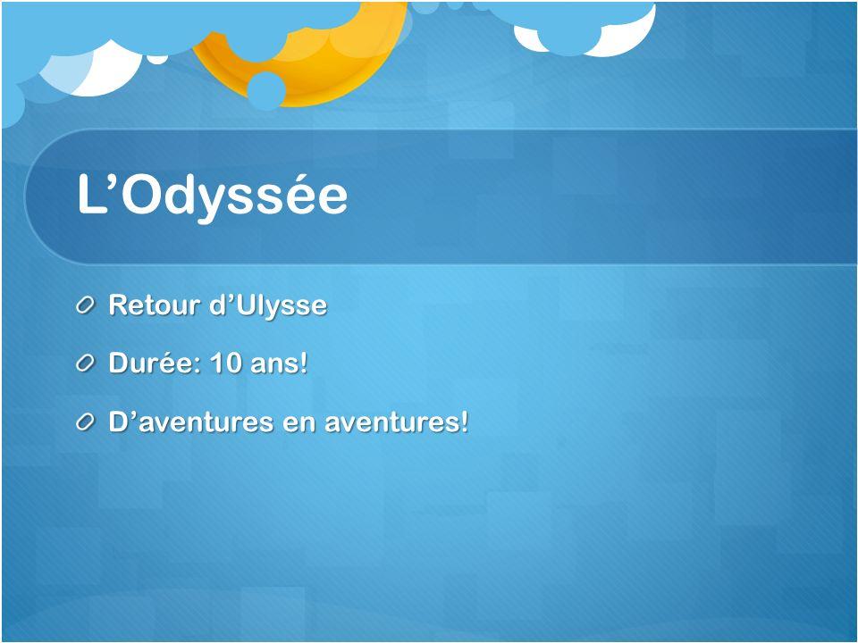 L'Odyssée Retour d'Ulysse Durée: 10 ans! D'aventures en aventures!