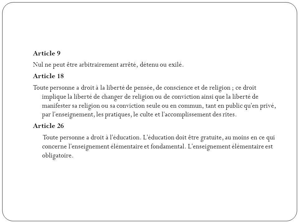 Article 9 Nul ne peut être arbitrairement arrêté, détenu ou exilé. Article 18.