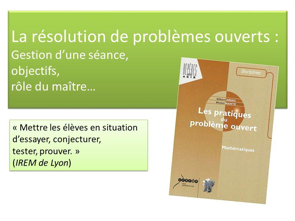 La résolution de problèmes ouverts : Gestion d'une séance, objectifs, rôle du maître…