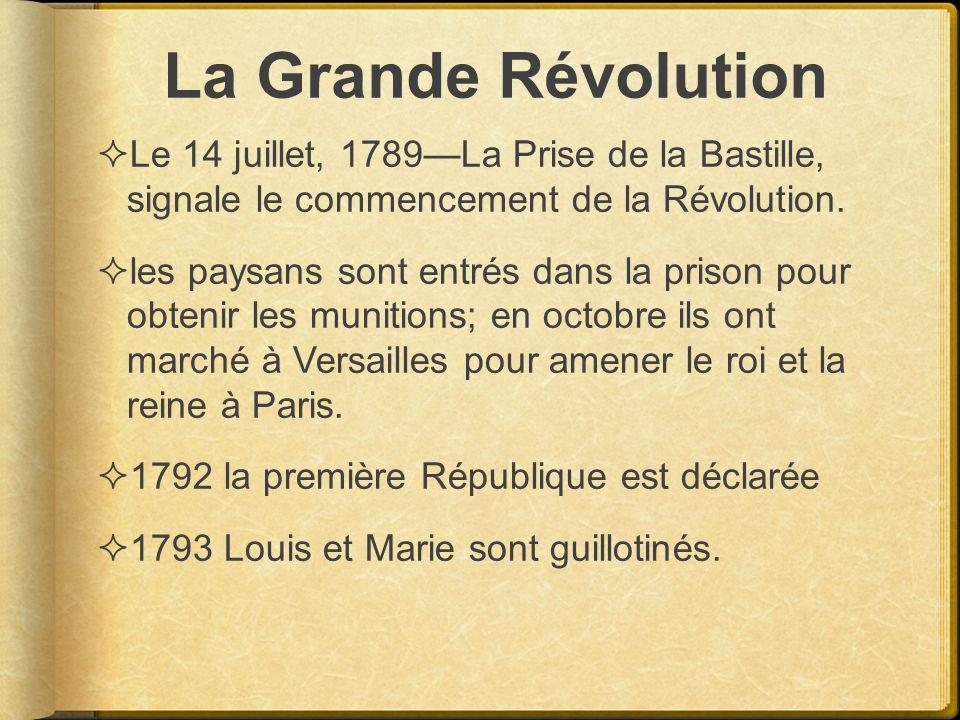 La Grande Révolution Le 14 juillet, 1789—La Prise de la Bastille, signale le commencement de la Révolution.