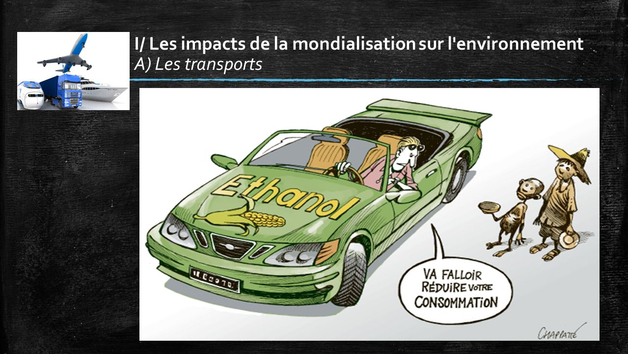I/ Les impacts de la mondialisation sur l environnement A) Les transports